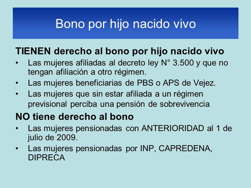 TIENEN derecho al bono por hijo nacido vivo Las mujeres afiliadas al decreto ley N° 3.500 y que no tengan afiliación a otro régimen. Las mujeres benef