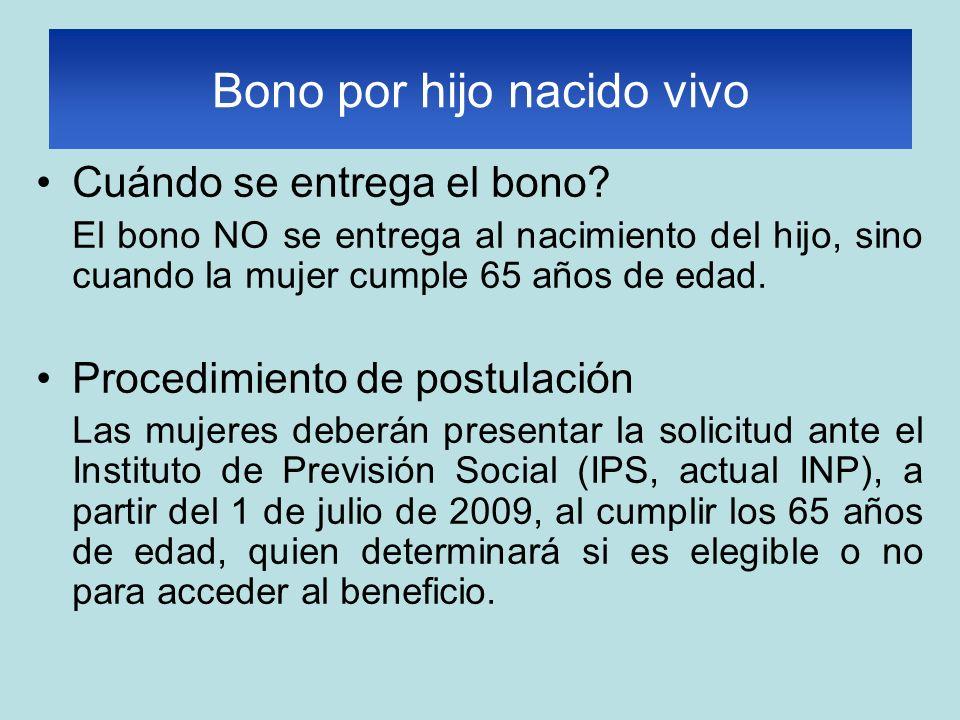 Cuándo se entrega el bono? El bono NO se entrega al nacimiento del hijo, sino cuando la mujer cumple 65 años de edad. Procedimiento de postulación Las