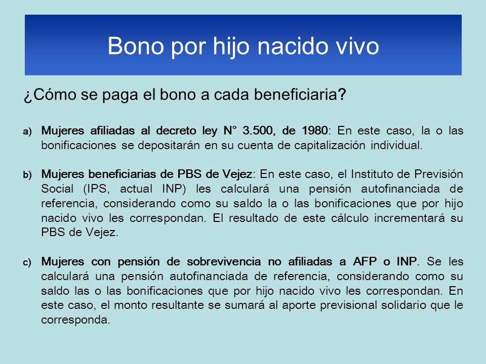 ¿Cómo se paga el bono a cada beneficiaria? a) Mujeres afiliadas al decreto ley N° 3.500, de 1980: En este caso, la o las bonificaciones se depositarán