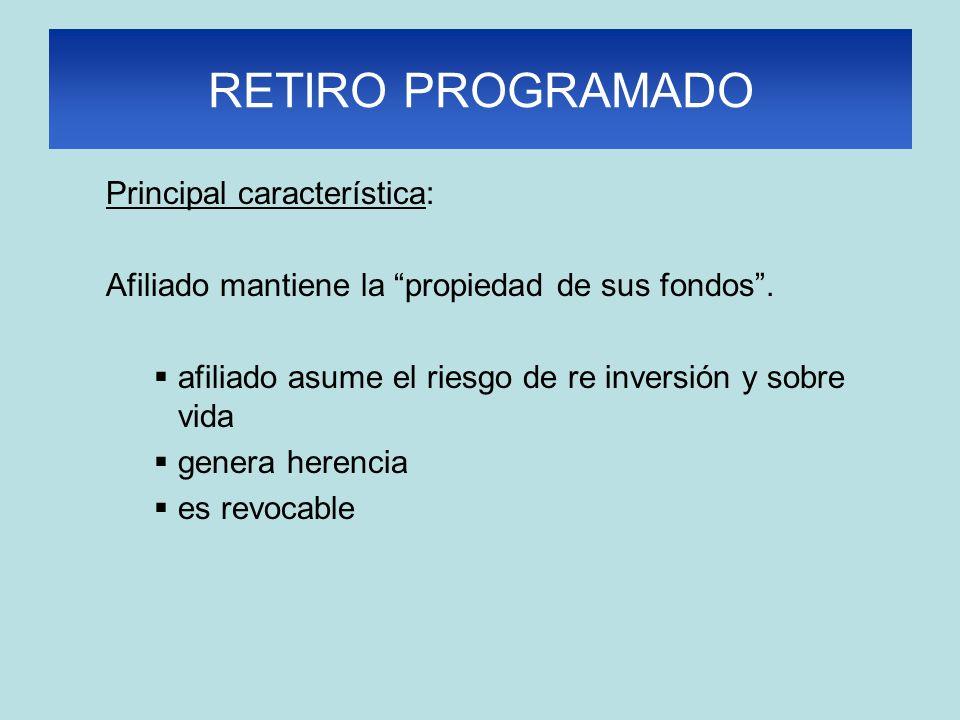 RETIRO PROGRAMADO Principal característica: Afiliado mantiene la propiedad de sus fondos.