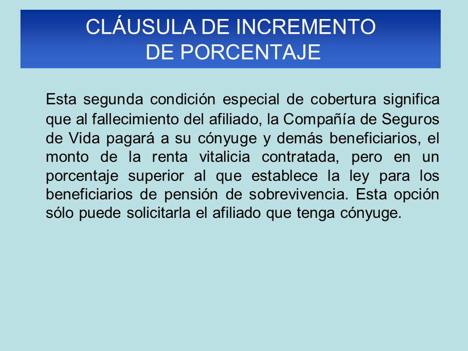 CLÁUSULA DE INCREMENTO DE PORCENTAJE Esta segunda condición especial de cobertura significa que al fallecimiento del afiliado, la Compañía de Seguros