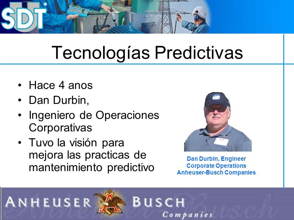 Tecnologías Predictivas Hace 4 anos Dan Durbin, Ingeniero de Operaciones Corporativas Tuvo la visión para mejora las practicas de mantenimiento predictivo Dan Durbin, Engineer Corporate Operations Anheuser-Busch Companies