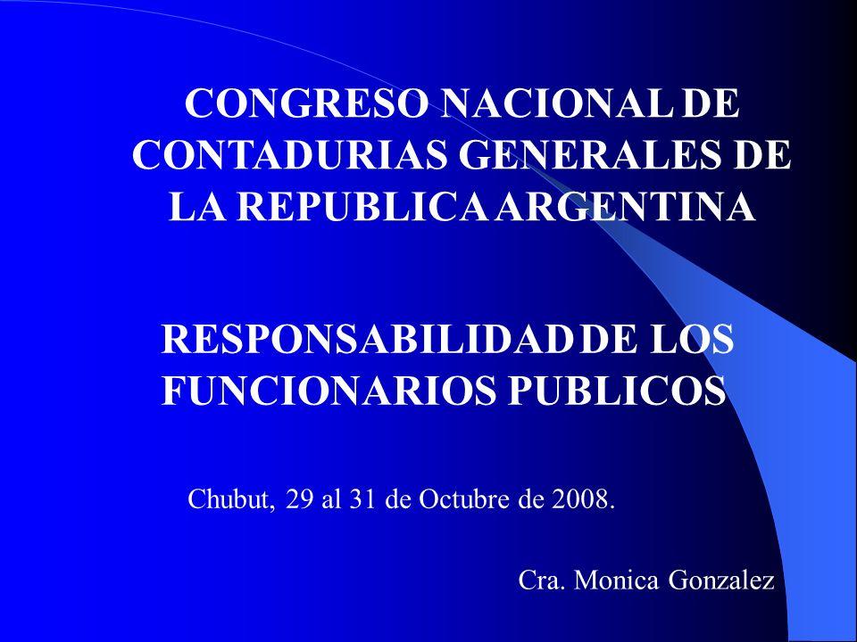 RESPONSABILIDAD DE LOS FUNCIONARIOS PUBLICOS CONGRESO NACIONAL DE CONTADURIAS GENERALES DE LA REPUBLICA ARGENTINA Cra. Monica Gonzalez Chubut, 29 al 3