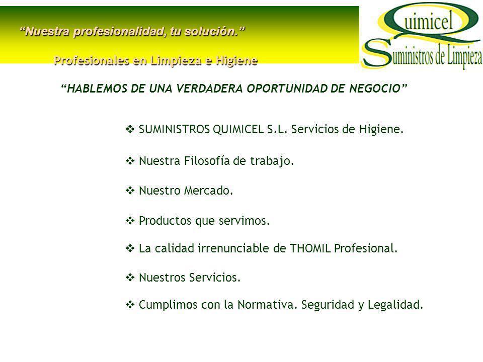 Nuestra profesionalidad, tu solución. QUIMICEL SUMINISTROS DE LIMPIEZA S.L.