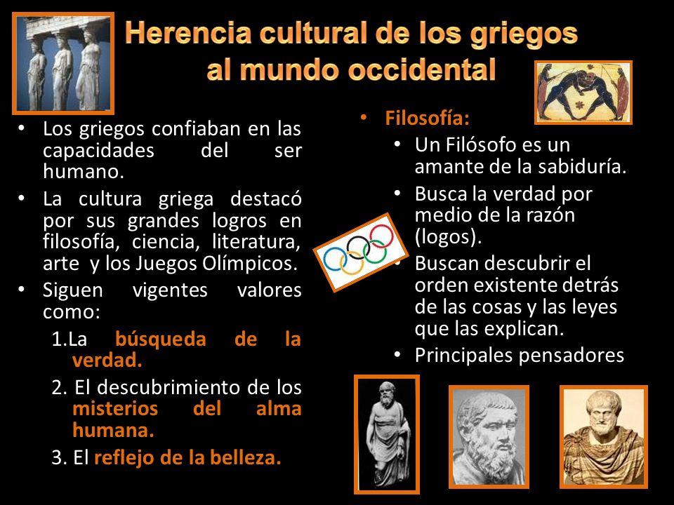 Los griegos confiaban en las capacidades del ser humano. La cultura griega destacó por sus grandes logros en filosofía, ciencia, literatura, arte y lo