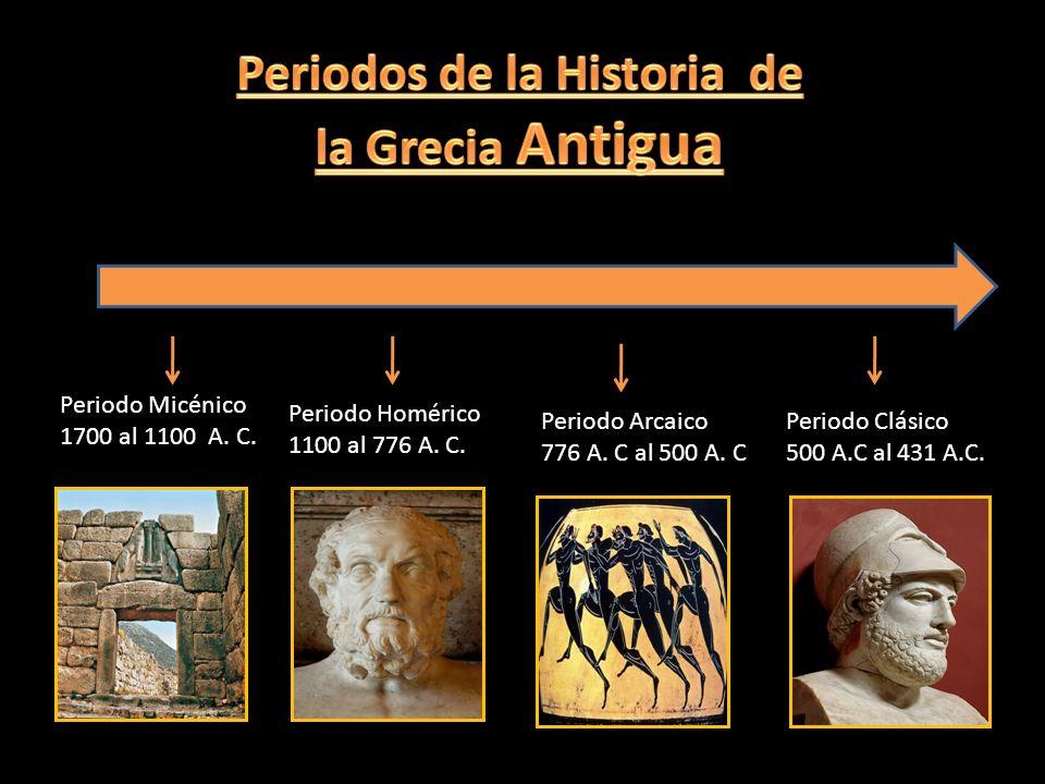 Periodo Micénico 1700 al 1100 A. C. Periodo Homérico 1100 al 776 A. C. Periodo Arcaico 776 A. C al 500 A. C Periodo Clásico 500 A.C al 431 A.C.