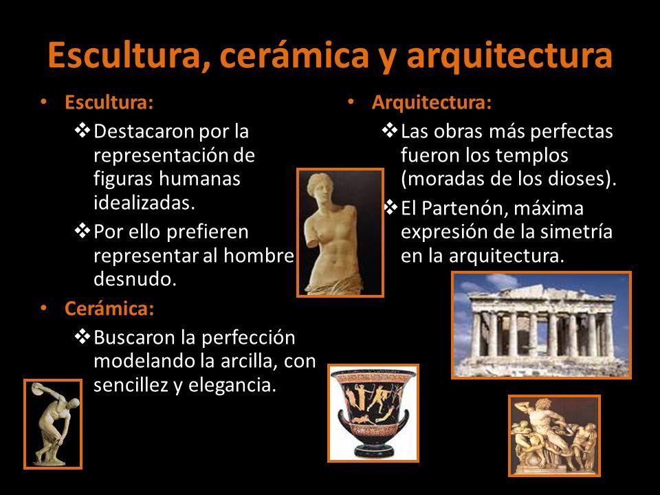 Escultura, cerámica y arquitectura Escultura: Destacaron por la representación de figuras humanas idealizadas. Por ello prefieren representar al hombr