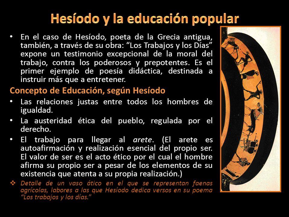En el caso de Hesíodo, poeta de la Grecia antigua, también, a través de su obra: Los Trabajos y los Días expone un testimonio excepcional de la moral
