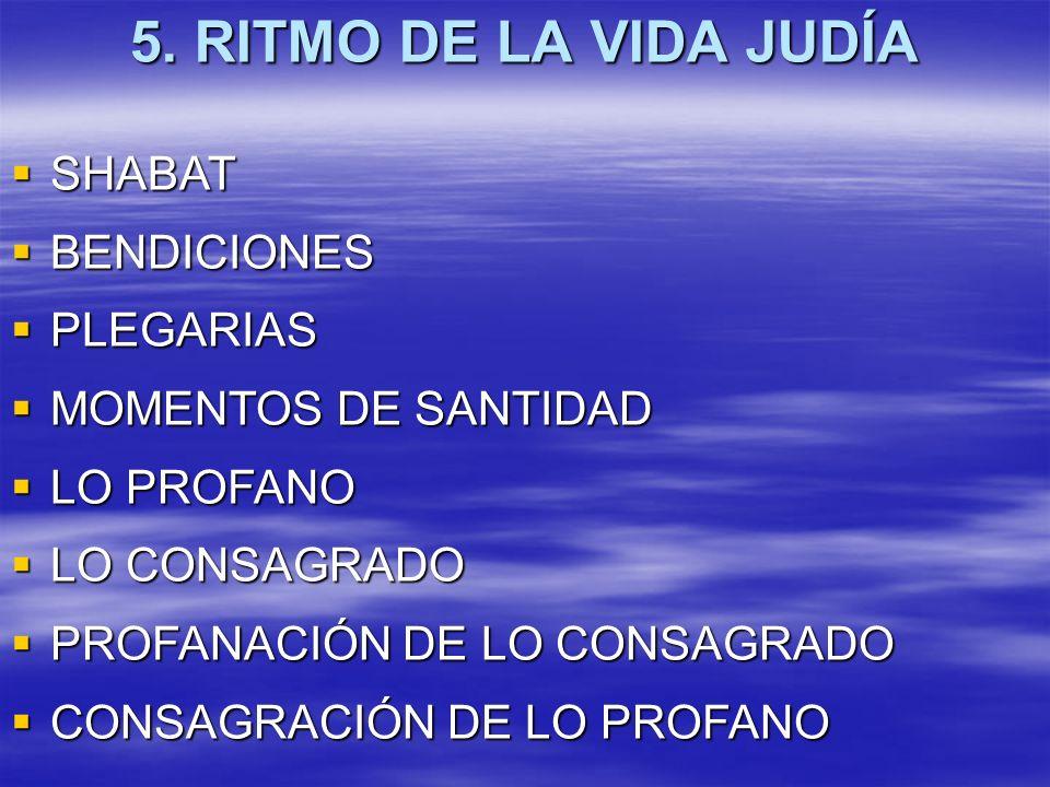 5. RITMO DE LA VIDA JUDÍA SHABAT SHABAT BENDICIONES BENDICIONES PLEGARIAS PLEGARIAS MOMENTOS DE SANTIDAD MOMENTOS DE SANTIDAD LO PROFANO LO PROFANO LO