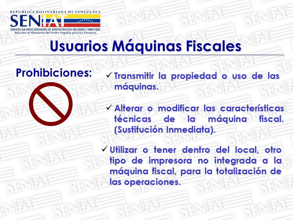 Prohibiciones: Usuarios Máquinas Fiscales Transmitir la propiedad o uso de las máquinas.
