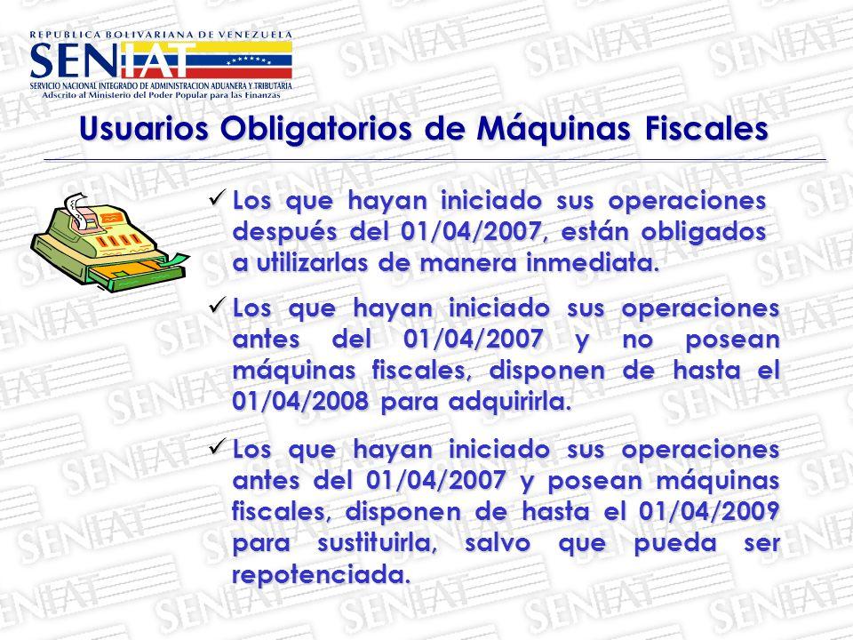 Usuarios Obligatorios de Máquinas Fiscales Los que hayan iniciado sus operaciones después del 01/04/2007, están obligados a utilizarlas de manera inmediata.