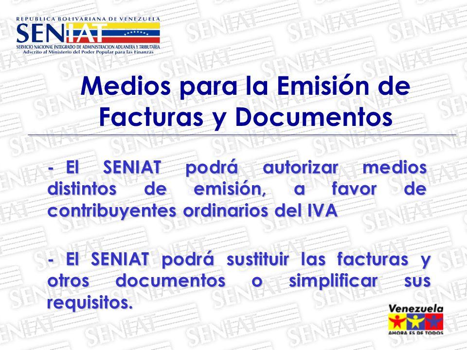 -El SENIAT podrá autorizar medios distintos de emisión, a favor de contribuyentes ordinarios del IVA Medios para la Emisión de Facturas y Documentos -El SENIAT podrá sustituir las facturas y otros documentos o simplificar sus requisitos.