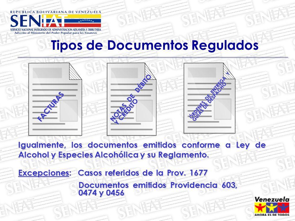 Tipos de Documentos Regulados FACTURAS NOTAS DE DÉBITO Y CRÉDITO ÓRDENES DE ENTREGA Y GUÍAS DE DESPACHO Igualmente, los documentos emitidos conforme a Ley de Alcohol y Especies Alcohólica y su Reglamento.