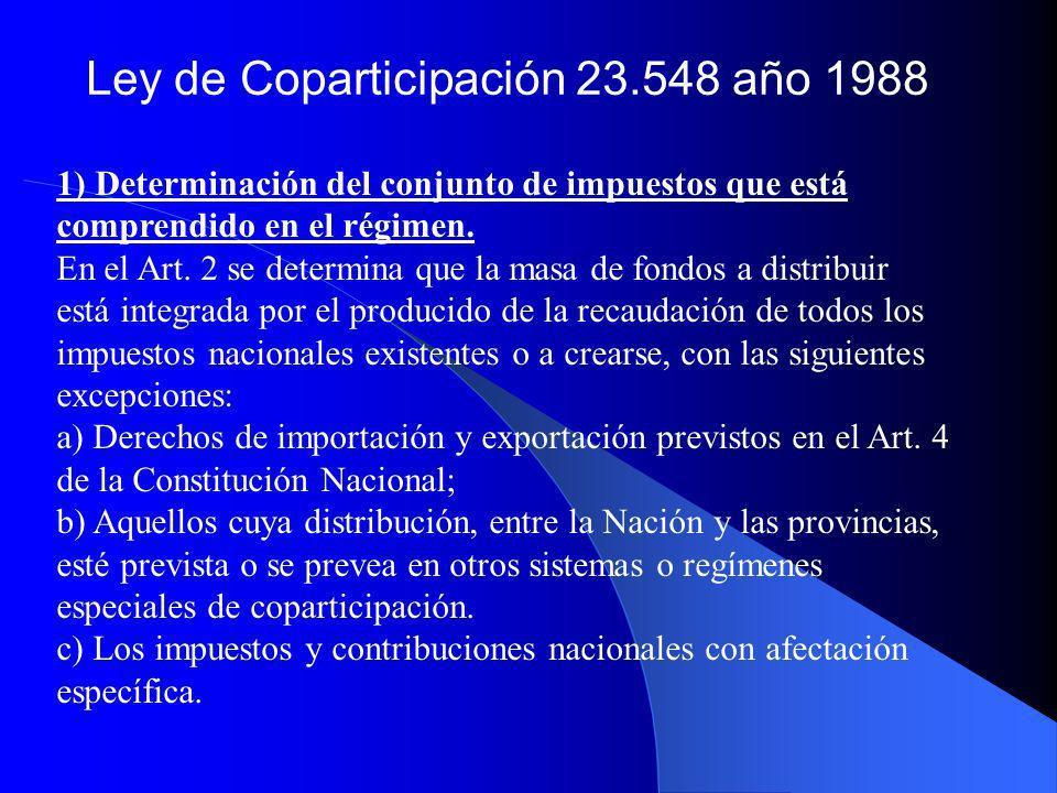 Ley de Coparticipación 23.548 año 1988 1) Determinación del conjunto de impuestos que está comprendido en el régimen. En el Art. 2 se determina que la