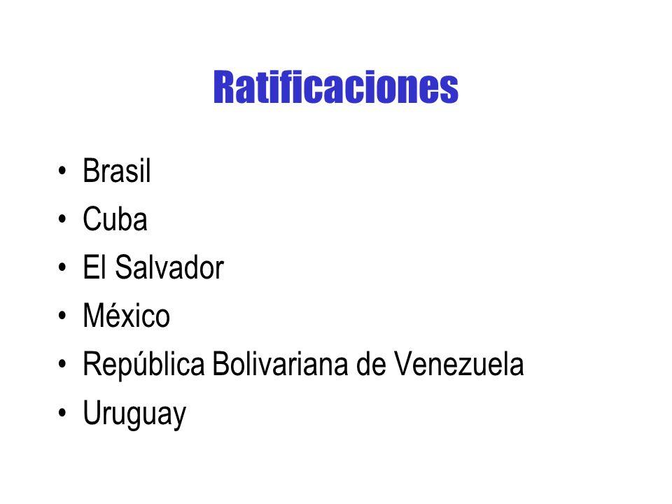 Ratificaciones Brasil Cuba El Salvador México República Bolivariana de Venezuela Uruguay
