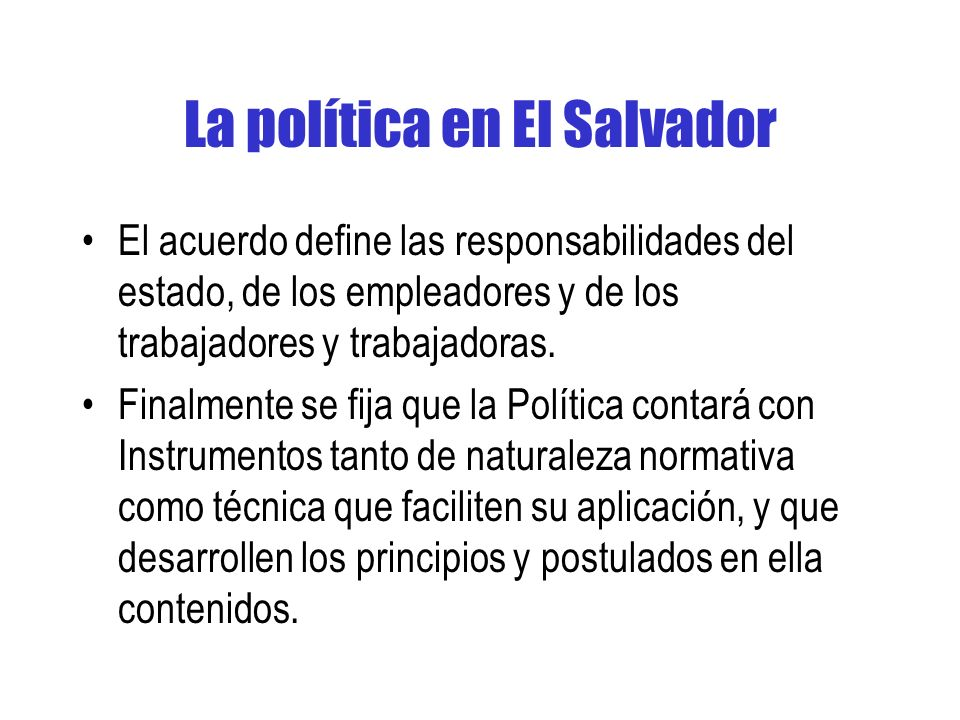 La política en El Salvador El acuerdo define las responsabilidades del estado, de los empleadores y de los trabajadores y trabajadoras.