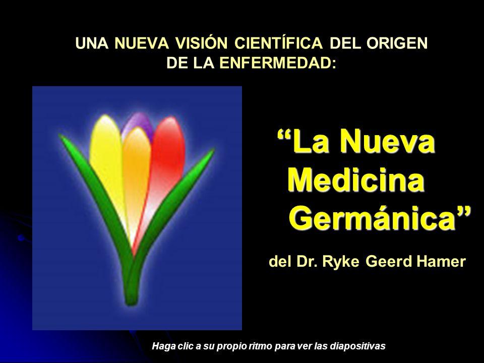 UNA NUEVA VISIÓN CIENTÍFICA DEL ORIGEN DE LA ENFERMEDAD: La Nueva Medicina Germánica La Nueva Medicina Germánica del Dr. Ryke Geerd Hamer Haga clic a