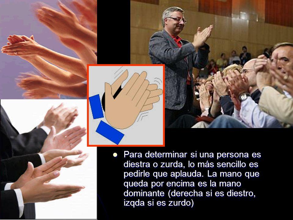 Para determinar si una persona es diestra o zurda, lo más sencillo es pedirle que aplauda. La mano que queda por encima es la mano dominante (derecha