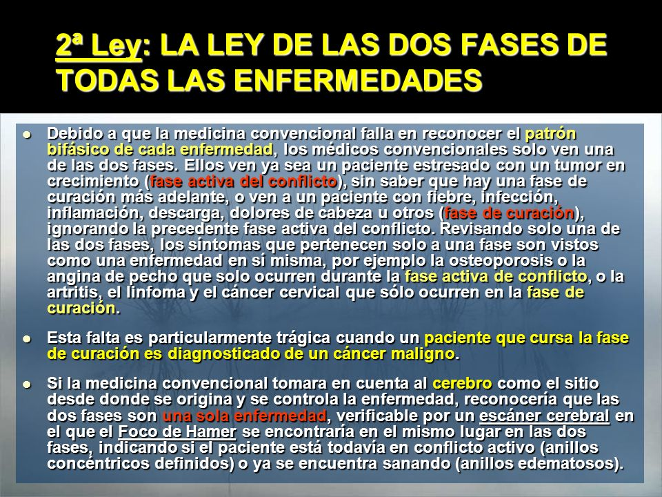2ª Ley: LA LEY DE LAS DOS FASES DE TODAS LAS ENFERMEDADES Debido a que la medicina convencional falla en reconocer el patrón bifásico de cada enfermed