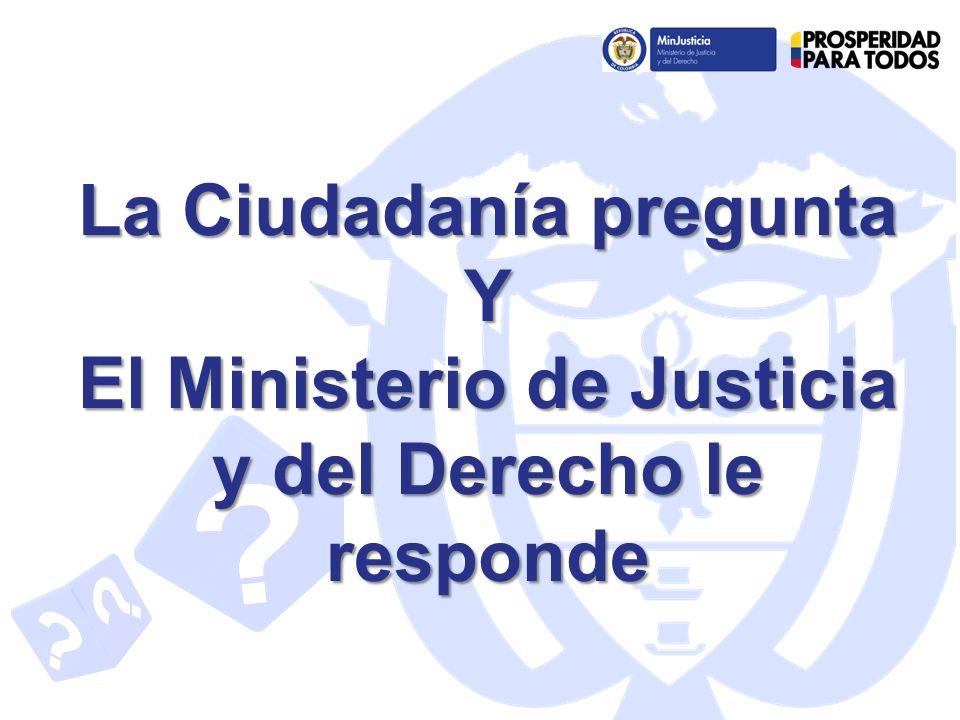 La Ciudadanía pregunta Y El Ministerio de Justicia y del Derecho le responde