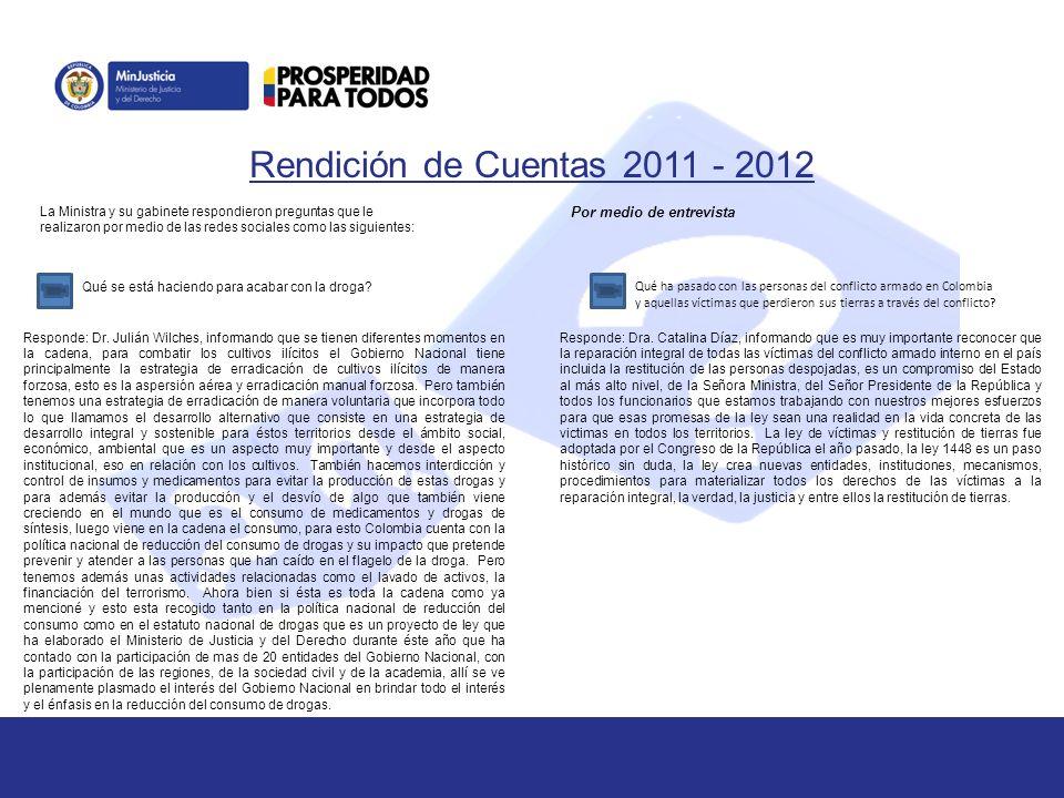 Rendición de Cuentas 2011 - 2012 La Ministra y su gabinete respondieron preguntas que le realizaron por medio de las redes sociales como las siguientes: Por medio de entrevista Qué se está haciendo para acabar con la droga.