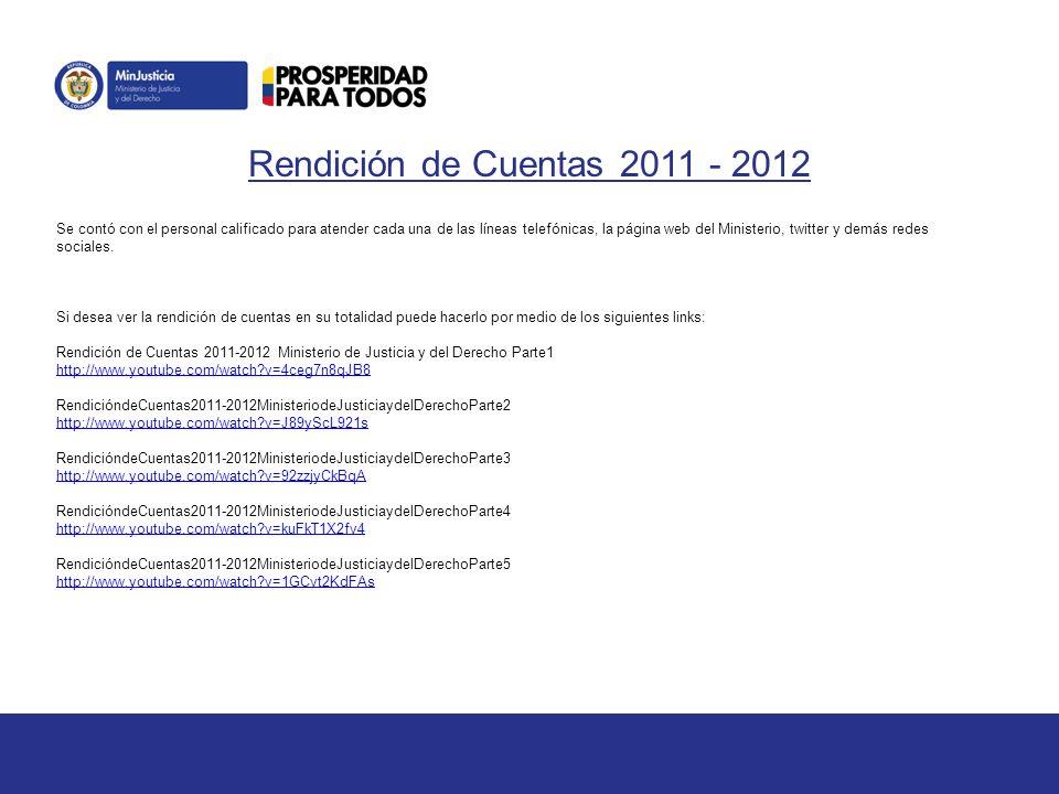 Rendición de Cuentas 2011 - 2012 Se contó con el personal calificado para atender cada una de las líneas telefónicas, la página web del Ministerio, twitter y demás redes sociales.