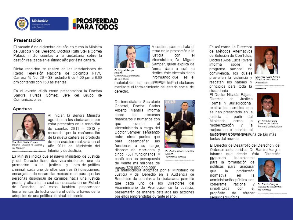 El pasado 6 de diciembre del año en curso la Ministra de Justicia y del Derecho, Doctora Ruth Stella Correa Palacio rindió cuentas a la ciudadanía sobre la gestión realizada en el último año por ésta cartera.