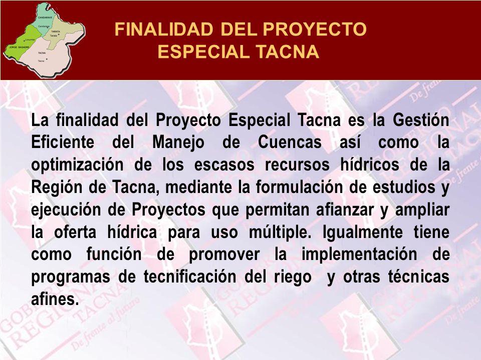 FINALIDAD DEL PROYECTO ESPECIAL TACNA La finalidad del Proyecto Especial Tacna es la Gestión Eficiente del Manejo de Cuencas así como la optimización