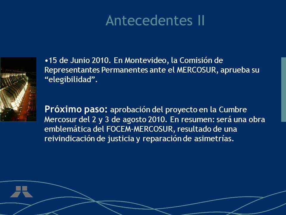 Antecedentes II 15 de Junio 2010. En Montevideo, la Comisión de Representantes Permanentes ante el MERCOSUR, aprueba su elegibilidad. Próximo paso: ap