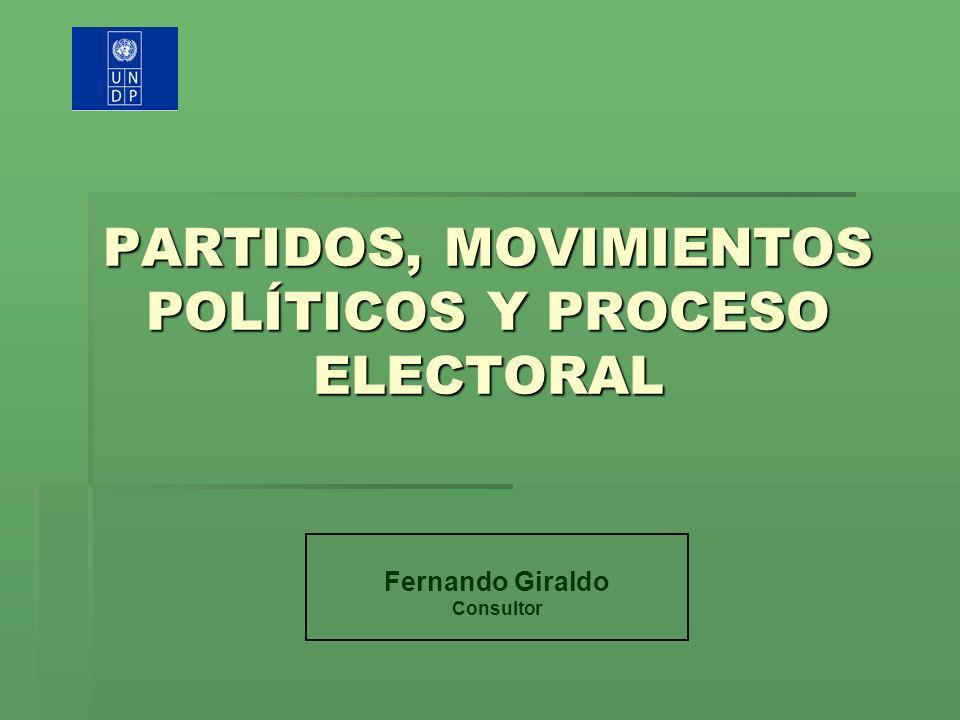 PARTIDOS, MOVIMIENTOS POLÍTICOS Y PROCESO ELECTORAL Fernando Giraldo Consultor