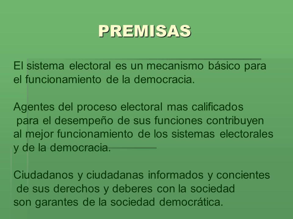 PREMISAS El sistema electoral es un mecanismo básico para el funcionamiento de la democracia. Agentes del proceso electoral mas calificados para el de