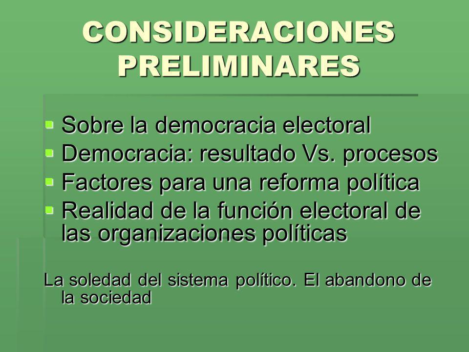 CONSIDERACIONES PRELIMINARES Sobre la democracia electoral Sobre la democracia electoral Democracia: resultado Vs. procesos Democracia: resultado Vs.