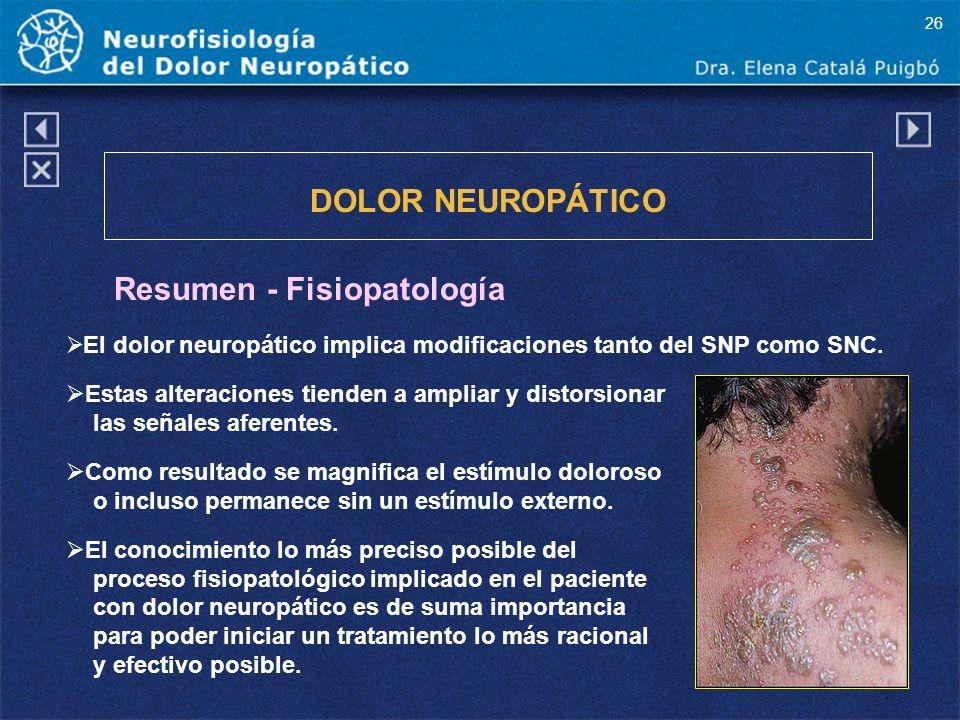 DOLOR NEUROPÁTICO Resumen - Fisiopatología El dolor neuropático implica modificaciones tanto del SNP como SNC. Estas alteraciones tienden a ampliar y