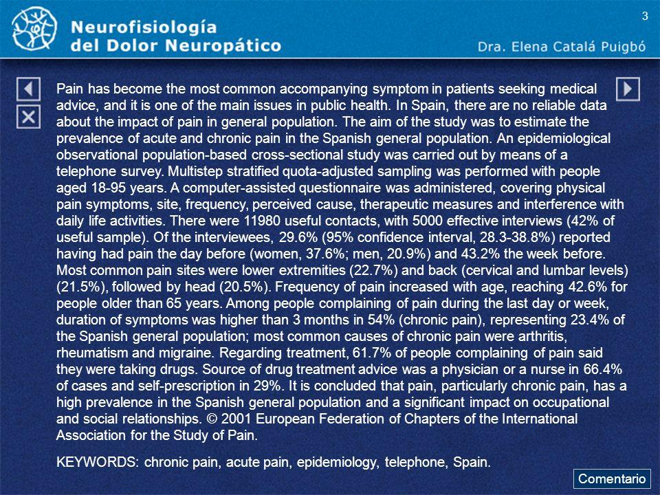 Comentario a diapo18 El concepto de Neuroplasticidad surgió para poder entender los cambios que se producen a nivel del procesamiento de la información nociceptiva en la médula espinal con los estímulos constantes y mantenidos y que derivan en la cronificación del dolor.