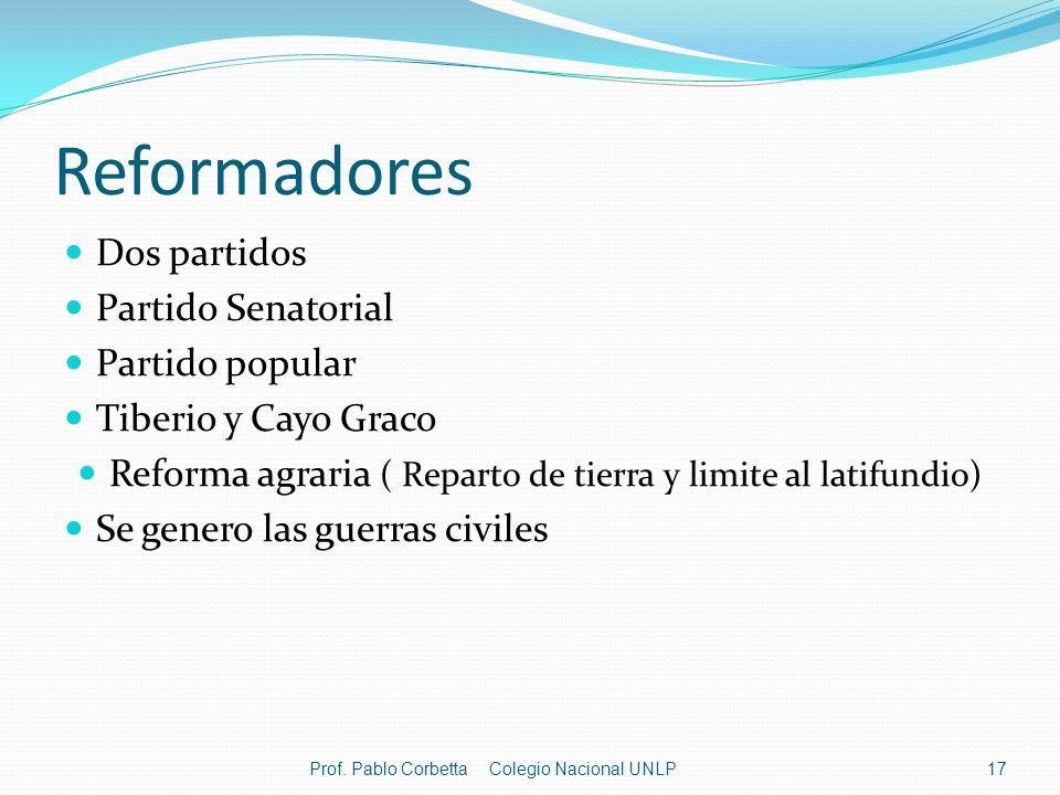 Reformadores Dos partidos Partido Senatorial Partido popular Tiberio y Cayo Graco Reforma agraria ( Reparto de tierra y limite al latifundio) Se gener