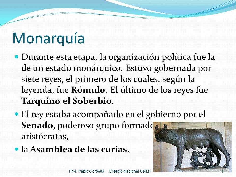 Monarquía Durante esta etapa, la organización política fue la de un estado monárquico. Estuvo gobernada por siete reyes, el primero de los cuales, seg