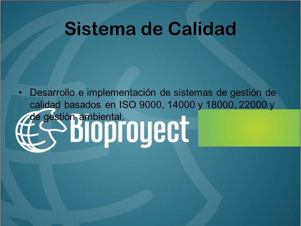 Sistema de Calidad Desarrollo e implementación de sistemas de gestión de calidad basados en ISO 9000, 14000 y 18000, 22000 y de gestión ambiental.