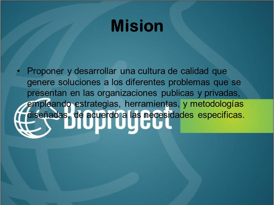 Mision Proponer y desarrollar una cultura de calidad que genere soluciones a los diferentes problemas que se presentan en las organizaciones publicas y privadas, empleando estrategias, herramientas, y metodologías diseñadas, de acuerdo a las necesidades especificas.