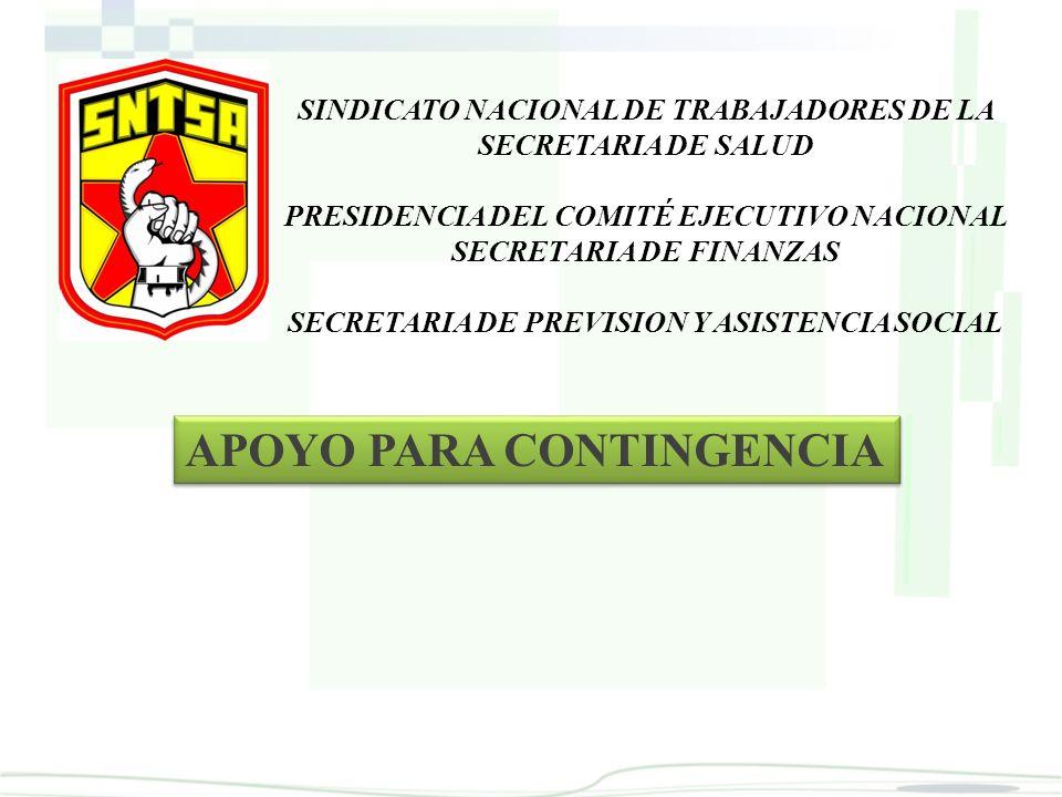 SINDICATO NACIONAL DE TRABAJADORES DE LA SECRETARIA DE SALUD PRESIDENCIA DEL COMITÉ EJECUTIVO NACIONAL SECRETARIA DE FINANZAS SECRETARIA DE PREVISION Y ASISTENCIA SOCIAL APOYO PARA CONTINGENCIA