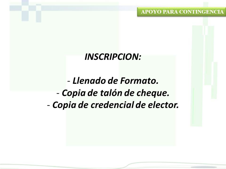 INSCRIPCION: - Llenado de Formato. - Copia de talón de cheque. - Copia de credencial de elector.