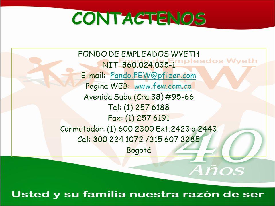 CONTACTENOS FONDO DE EMPLEADOS WYETH NIT. 860.024.035-1 E-mail: Fondo.FEW@pfizer.comFondo.FEW@pfizer.com Pagina WEB: www.few.com.cowww.few.com.co Aven
