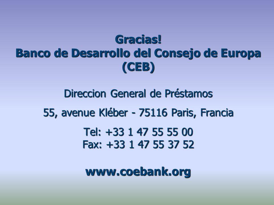 Gracias! Banco de Desarrollo del Consejo de Europa (CEB) Direccion General de Préstamos 55, avenue Kléber - 75116 Paris, Francia Tel: +33 1 47 55 55 0