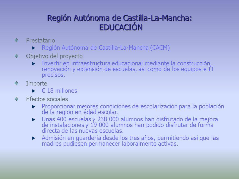 Región Autónoma de Castilla-La-Mancha: EDUCACIÓN Prestatario Región Autónoma de Castilla-La-Mancha (CACM) Objetivo del proyecto Invertir en infraestru