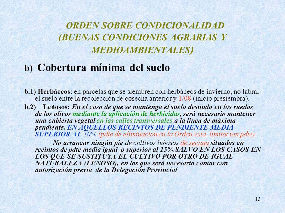 13 ORDEN SOBRE CONDICIONALIDAD (BUENAS CONDICIONES AGRARIAS Y MEDIOAMBIENTALES ) b) Cobertura mínima del suelo b.1) Herbáceos: en parcelas que se siem