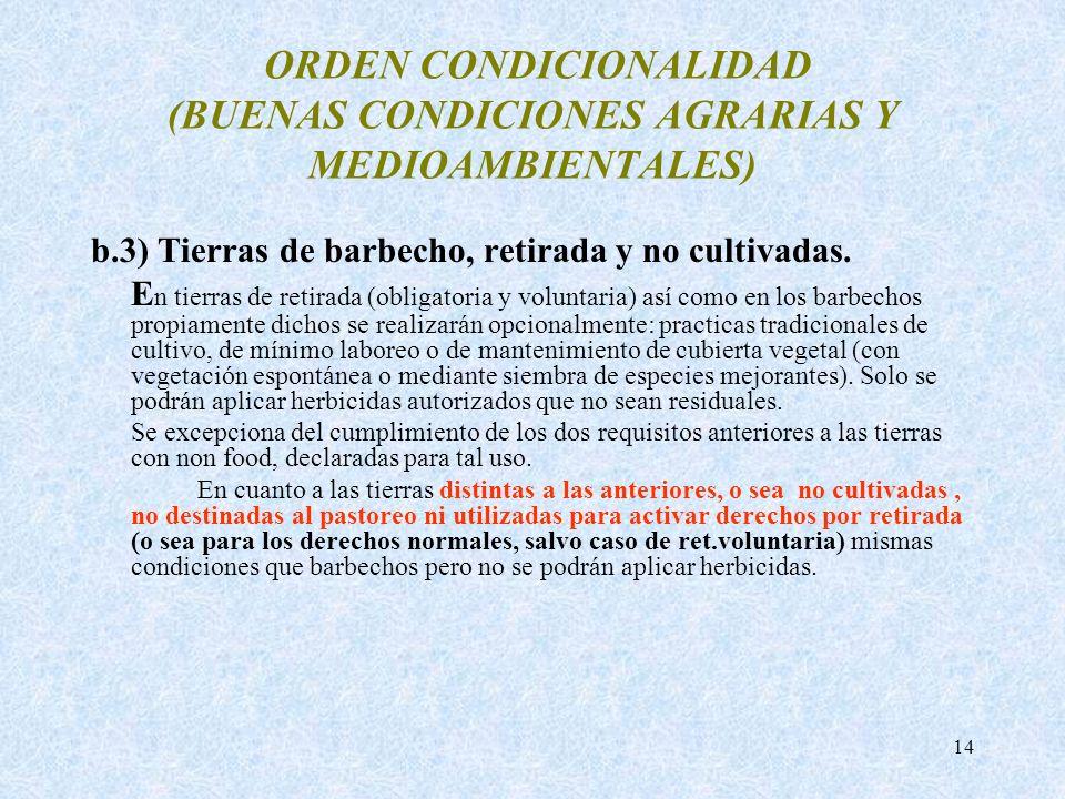 14 ORDEN CONDICIONALIDAD (BUENAS CONDICIONES AGRARIAS Y MEDIOAMBIENTALES) b.3) Tierras de barbecho, retirada y no cultivadas. E n tierras de retirada