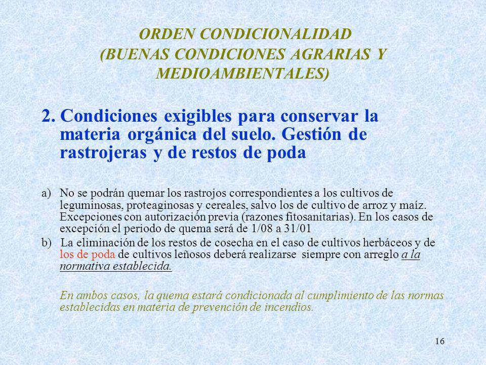 16 ORDEN CONDICIONALIDAD (BUENAS CONDICIONES AGRARIAS Y MEDIOAMBIENTALES) 2. Condiciones exigibles para conservar la materia orgánica del suelo. Gesti