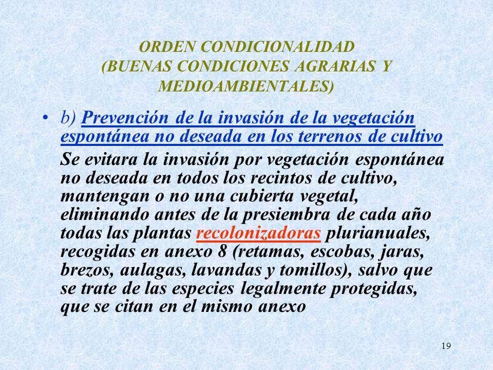 19 ORDEN CONDICIONALIDAD (BUENAS CONDICIONES AGRARIAS Y MEDIOAMBIENTALES) b) Prevención de la invasión de la vegetación espontánea no deseada en los t