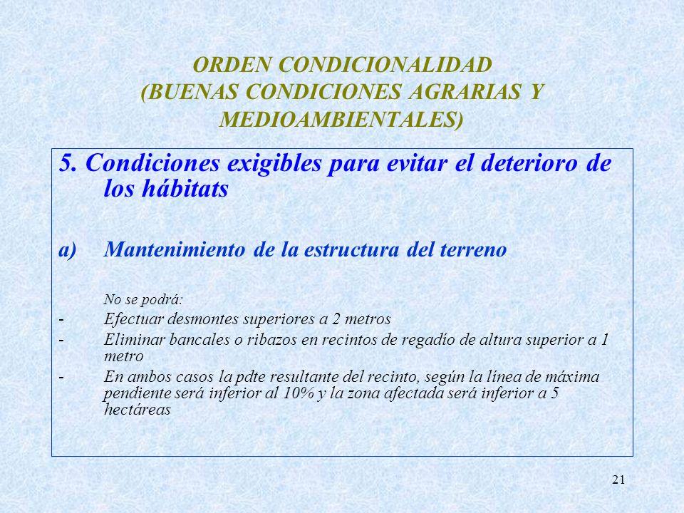 21 ORDEN CONDICIONALIDAD (BUENAS CONDICIONES AGRARIAS Y MEDIOAMBIENTALES) 5. Condiciones exigibles para evitar el deterioro de los hábitats a)Mantenim