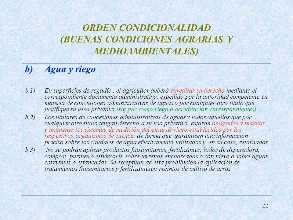 22 ORDEN CONDICIONALIDAD (BUENAS CONDICIONES AGRARIAS Y MEDIOAMBIENTALES) b)Agua y riego b.1) En superficies de regadío, el agricultor deberá acredita