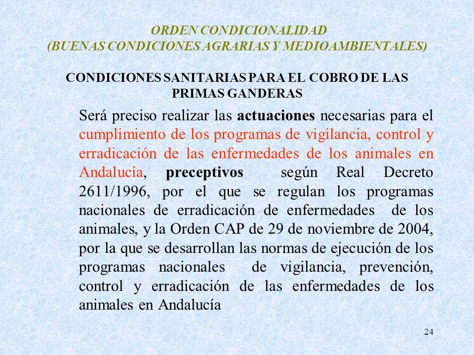 24 ORDEN CONDICIONALIDAD (BUENAS CONDICIONES AGRARIAS Y MEDIOAMBIENTALES) CONDICIONES SANITARIAS PARA EL COBRO DE LAS PRIMAS GANDERAS Será preciso rea